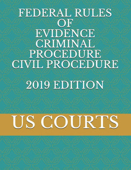 FEDERAL RULES OF EVIDENCE CRIMINAL PROCEDURE CIVIL PROCEDURE 2019 EDITION: COURTS US