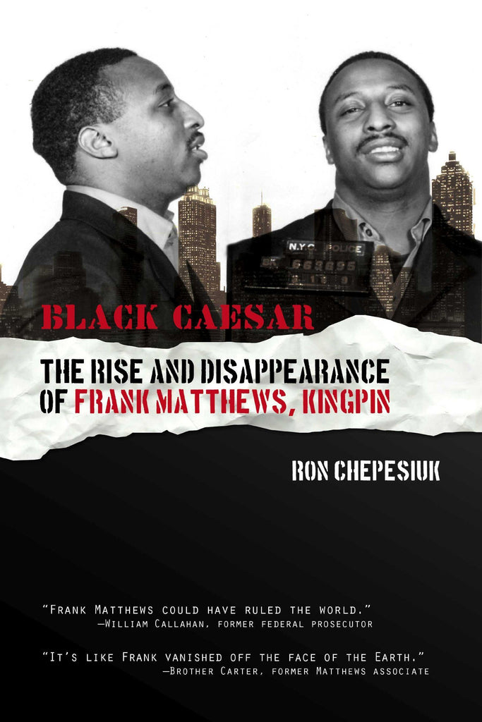 Black Caesar: The Rise and Disappearance of Frank Matthews, Kingpin