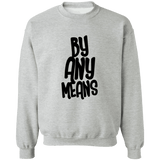 By Any Means Crewneck Sweatshirt