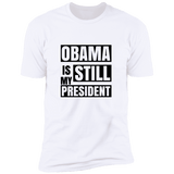 Obama is Still My President T-Shirt