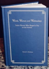 Words, Women and Wednesdays: Twelve Women Who Shaped a City on the Frontier, by Bonnie G. Buchanan
