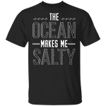 The Ocean Makes Me Salty T-Shirt