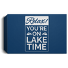 Relax You're On Lake Time Deluxe Landscape Canvas 1.5in Frame