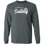 I'd Rather Be Sailing Men's Long Sleeve