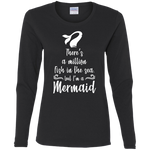 There's a Million Fish in the Sea, But I'm a Mermaid Women's Long Sleeve