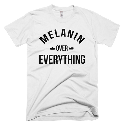 MELANIN OVER EVERYTHING