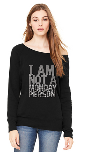 I Am Not A Monday Person Bling Sexy Slouchy or Unisex Fleece