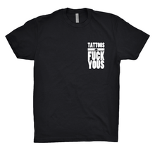 TATTOOS AND FUCK YOUS ™ TEE