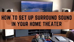 3. How To Set Up Surround Sound In Your Home Theater
