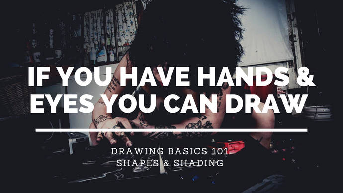 If You Have Hands & Eyes You Can Draw! (Drawing Basics 101: Shapes & Shading)