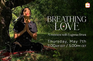 Breathing Love: A Moment with Eugenia Bruni - May 7th - 5.00PM CET