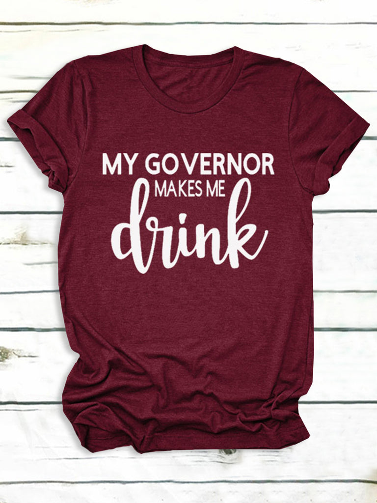 My Governor Makes Me Drink Letter Printed Round Neck Casual Short-Sleeved T-Shirts