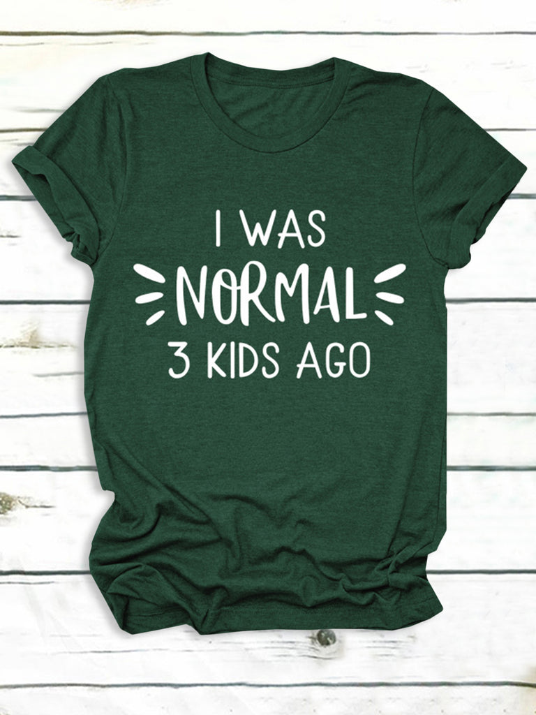 I Was Normal 3 Kids Ago Letter Print Casual Short Sleeve T-Shirts