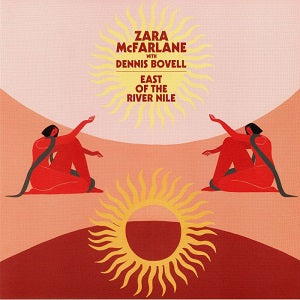 ZARA MCFARLANE  /  EAST OF THE RIVER NILE (with DENNIS BOVELL)
