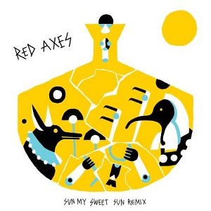 RED AXES   /   SUN MY SWEET SUN REMIX