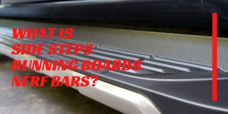 What is running board, side step and nerf bar?