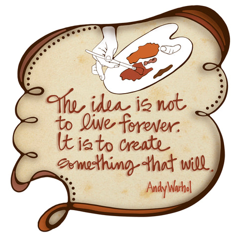 Andy Warhol quote create something that will live forever