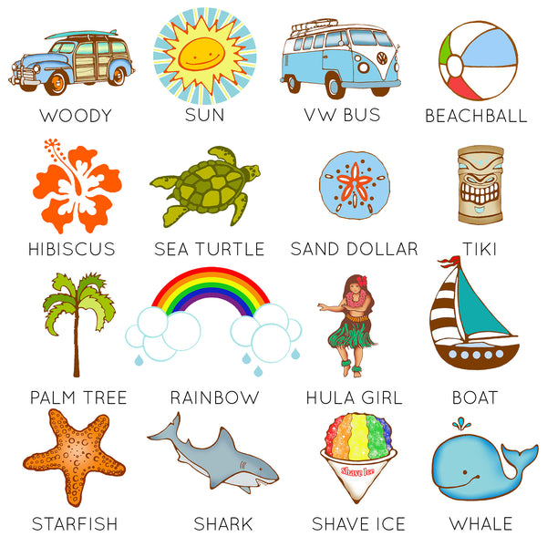 choose from images like a vintage woody, sun, vintage vw bus, beach ball, hibiscus, sea turtle, sand dollar, tiki, palm tree, rainbow, hula girl, sail boat, starfish, shark, shave ice or whale