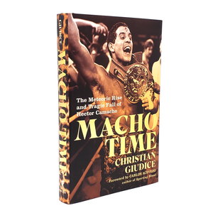 Macho Time: The Meteoric Rise and Tragic Fall of Hector Camacho