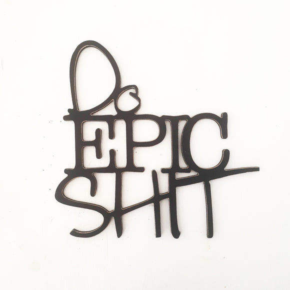 wooden words - do epic shit - wooden sign