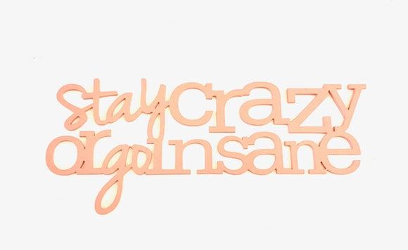 stay crazy or go insane