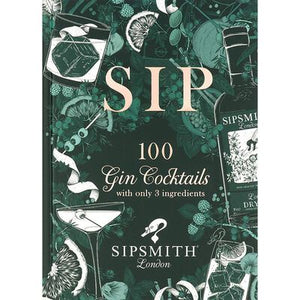 SIPSMITH SIP 100 GIN COCKTAILS WITH 3 INGREDIENTS