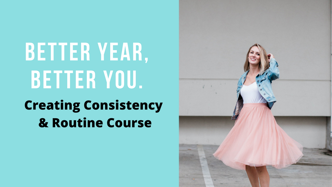 Better Year, Better You: Creating Consistency & Routine Course