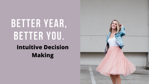 Better Year, Better You: Intuitive Decision Making