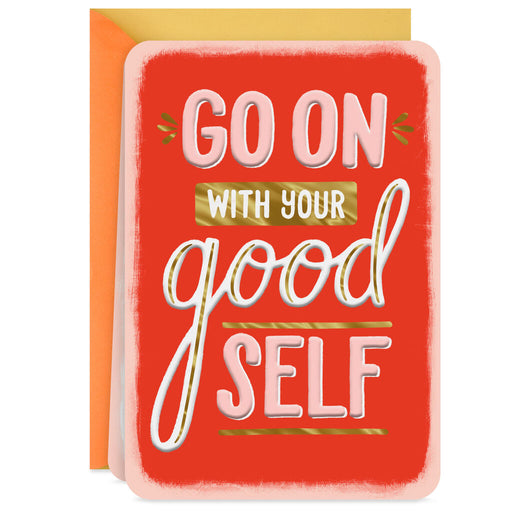 Go On With Your Good Self Blank Encouragement Card