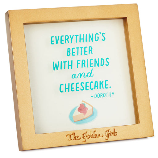 The Golden Girls Friends and Cheesecake Framed Quote Sign