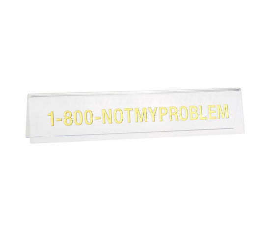 Not My Problem Desk Sign