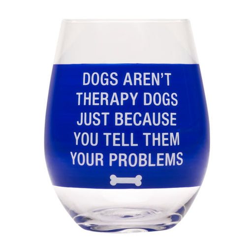 Dogs Aren't Therapy Dogs Wine Glass