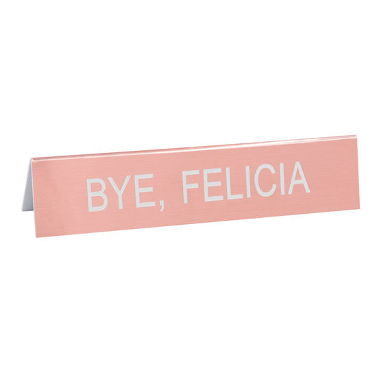 Bye, Felicia Desk Sign