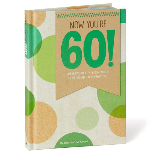 Now You're 60! Milestones and Memories for Your Generation Book