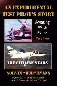 "An Experimental Test Pilot's Story, Aviating With Evans Part Two, The Civilian Years, Norvin ""Bud"" Evans"