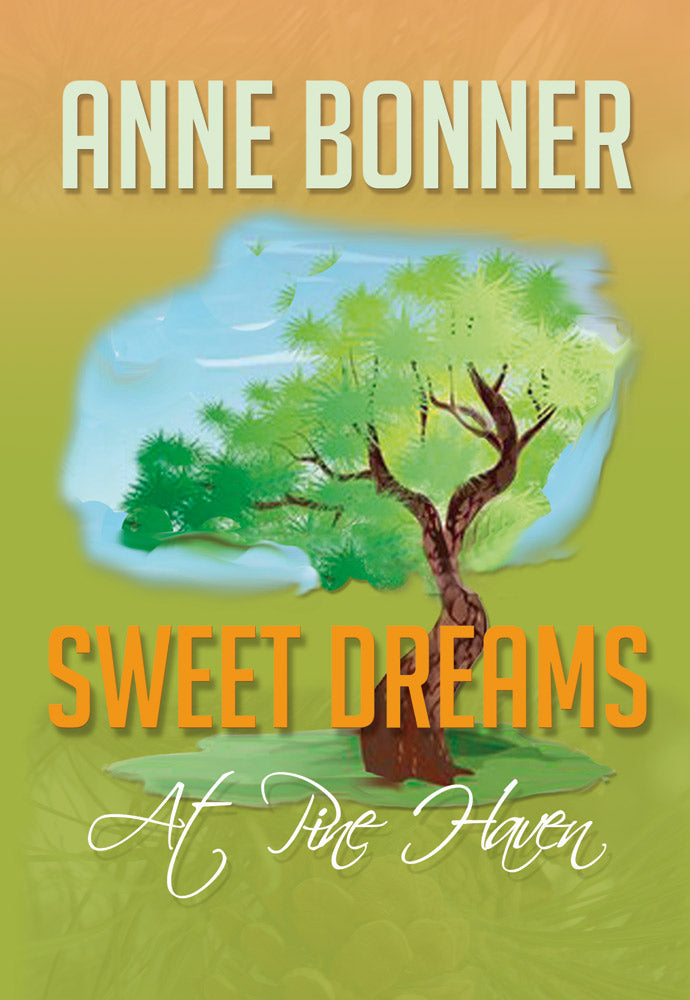 Sweet Dreams At Pine Haven, Anne Bonner - Blue Note Publications, Inc