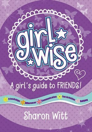 Girl Wise - A girl's guide to friends