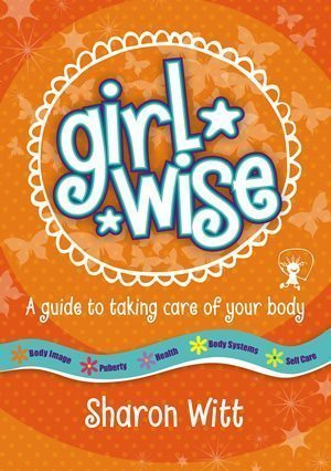 Girl Wise - A guide to taking care of your body