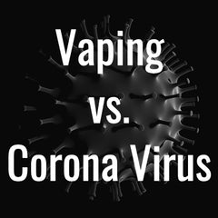 Vaping vs. the Corona Virus