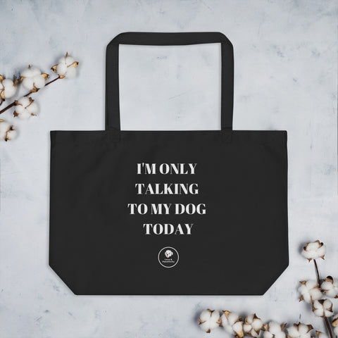 I'm Only Talking To My Dog | Large organic tote bag