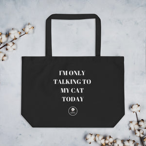 I'm Only Talking to My Cat Today| Large Eco Tote Bag