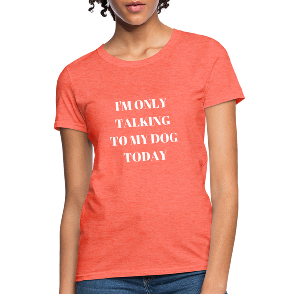 I'm Only Talking to My Dog | Comfort Tee | Women - Love & Pawsitivity