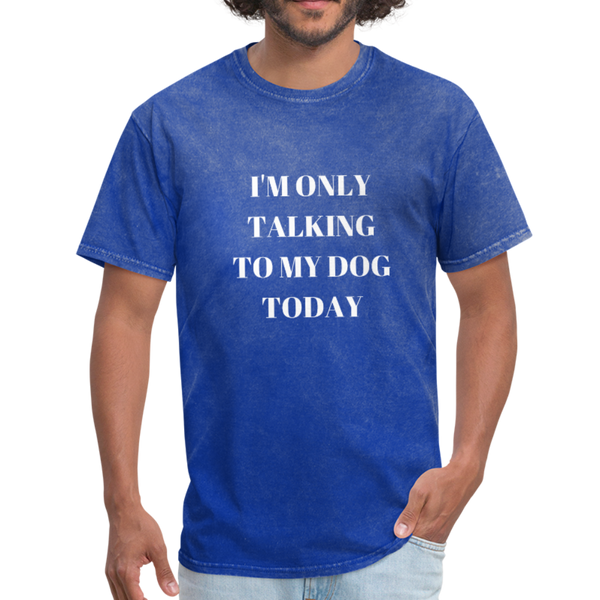 I'm Only Talking to My Dog | Comfort Tee | Men - Love & Pawsitivity