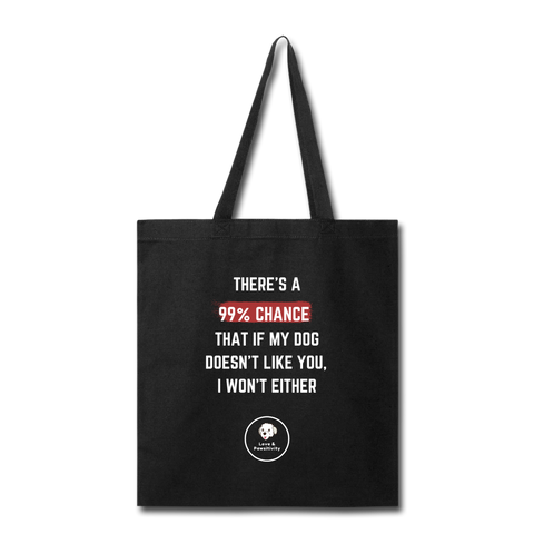 99% Chance - Dog | Tote Bag - Love & Pawsitivity