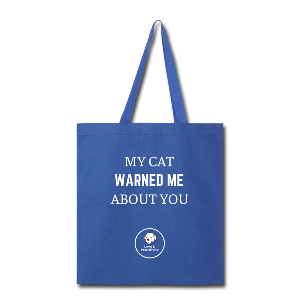 My Cat Warned Me About You | Tote Bag - Love & Pawsitivity