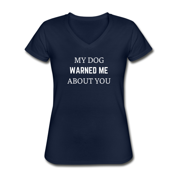 My Dog Warned Me About You | V-Neck Tee | Women - Love & Pawsitivity
