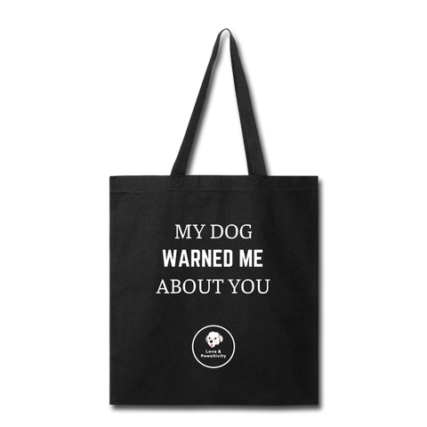My Dog Warned Me About You | Tote Bag - Love & Pawsitivity