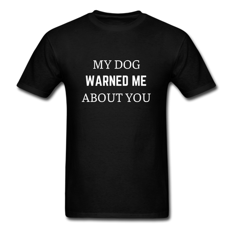 My Dog Warned Me About You | Comfort Tee | Men - Love & Pawsitivity