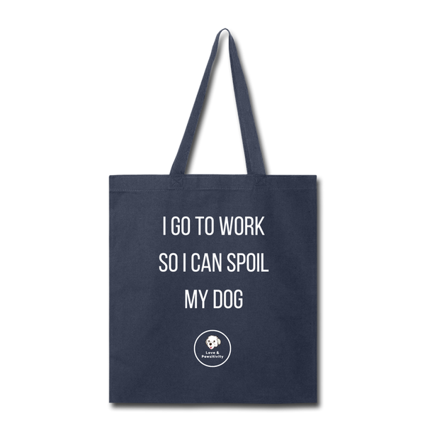 Spoil My Dog | Tote Bag - Love & Pawsitivity