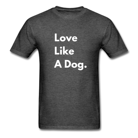 Love Like a Dog | Comfort Tee | Men - heather black